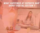 What happened during Esports BAR+ Americas ? – Wrap-up Report